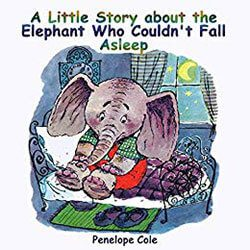 A Little Story about the Elephant Who Couldn't Fall Asleep